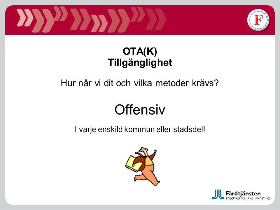 OTA(K) Tillgänglighet Hur når vi dit och vilka metoder krävs? Offensiv I varje enskild kommun eller stadsdel!
