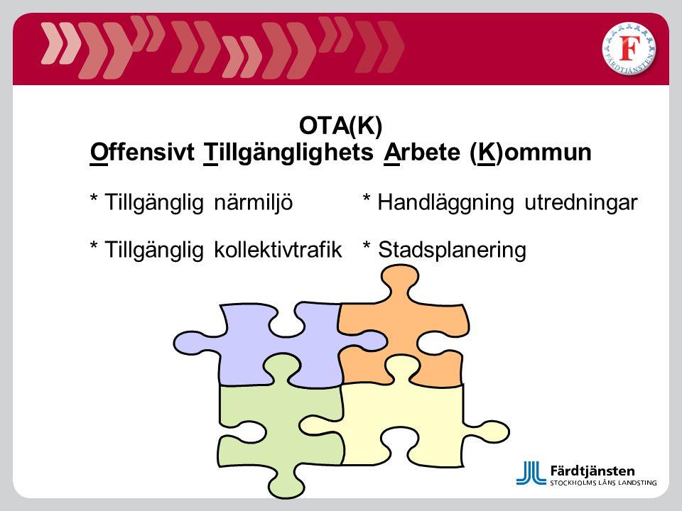 OTA(K) Offensivt Tillgänglighets Arbete (K)ommun * Tillgänglig närmiljö * Handläggning utredningar * Tillgänglig kollektivtrafik * Stadsplanering
