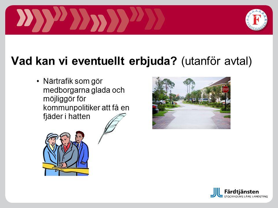Vad kan vi eventuellt erbjuda? (utanför avtal) Närtrafik som gör medborgarna glada och möjliggör för kommunpolitiker att få en fjäder i hatten