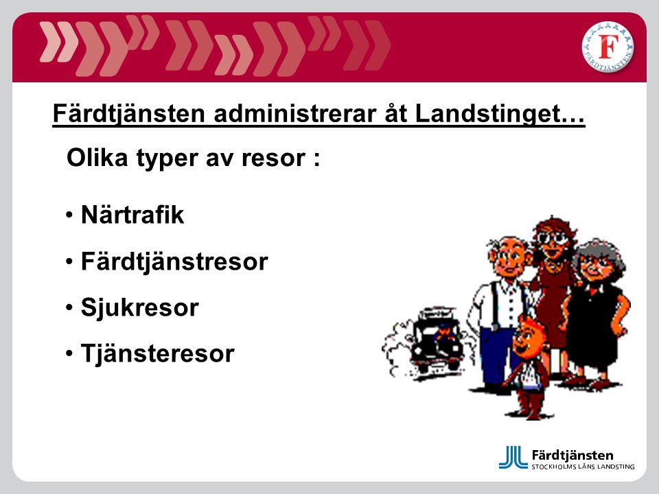 Färdtjänsten administrerar åt Landstinget… Olika typer av resor : Närtrafik Färdtjänstresor Sjukresor Tjänsteresor