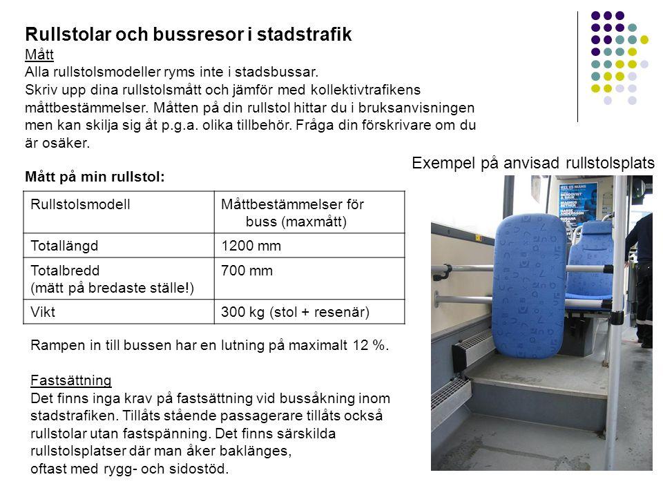 Rullstolar och bussresor i stadstrafik Mått Alla rullstolsmodeller ryms inte i stadsbussar.