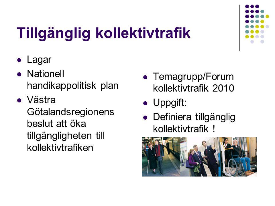 Tillgänglig kollektivtrafik Lagar Nationell handikappolitisk plan Västra Götalandsregionens beslut att öka tillgängligheten till kollektivtrafiken Temagrupp/Forum kollektivtrafik 2010 Uppgift: Definiera tillgänglig kollektivtrafik !