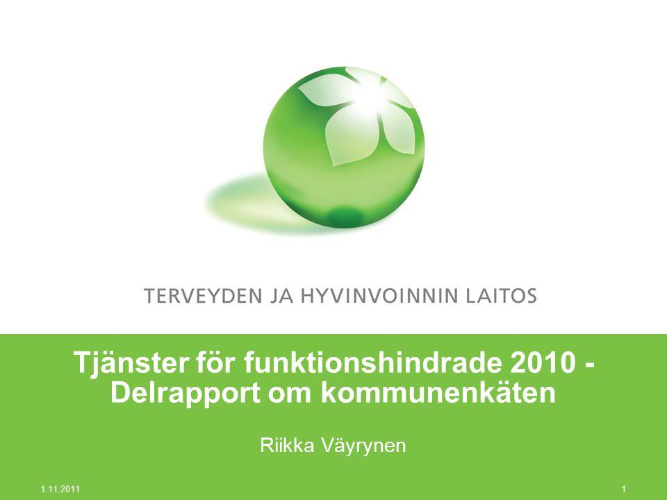 1.11.2011 1 Tjänster för funktionshindrade 2010 - Delrapport om kommunenkäten Riikka Väyrynen