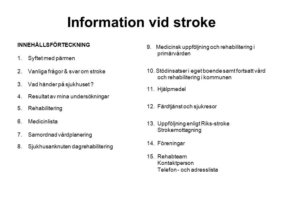 Information vid stroke INNEHÅLLSFÖRTECKNING 1.Syftet med pärmen 2.Vanliga frågor & svar om stroke 3.Vad händer på sjukhuset ? 4.Resultat av mina under