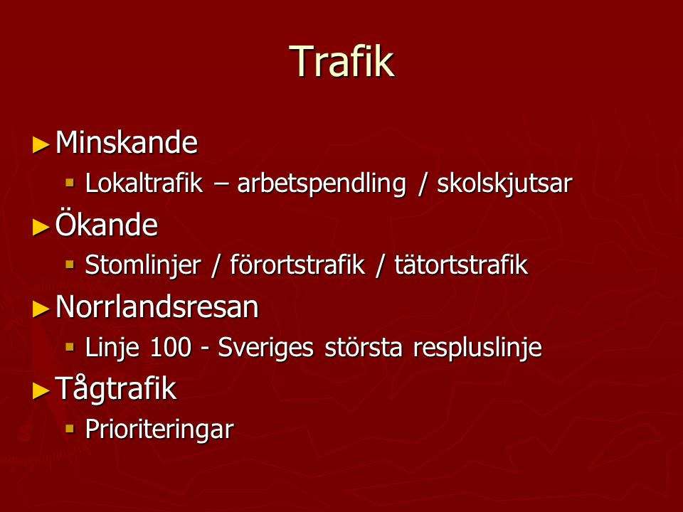 Trafik ► Minskande  Lokaltrafik – arbetspendling / skolskjutsar ► Ökande  Stomlinjer / förortstrafik / tätortstrafik ► Norrlandsresan  Linje 100 -