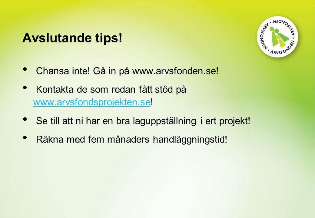 Avslutande tips! Chansa inte! Gå in på www.arvsfonden.se! Kontakta de som redan fått stöd på www.arvsfondsprojekten.se! www.arvsfondsprojekten.se Se t