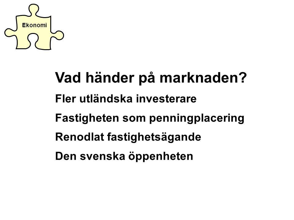Vad händer på marknaden? Fler utländska investerare Fastigheten som penningplacering Renodlat fastighetsägande Den svenska öppenheten
