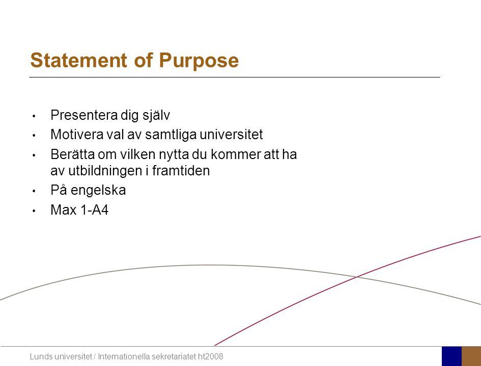 Lunds universitet / Internationella sekretariatet ht2008 Statement of Purpose Presentera dig själv Motivera val av samtliga universitet Berätta om vil