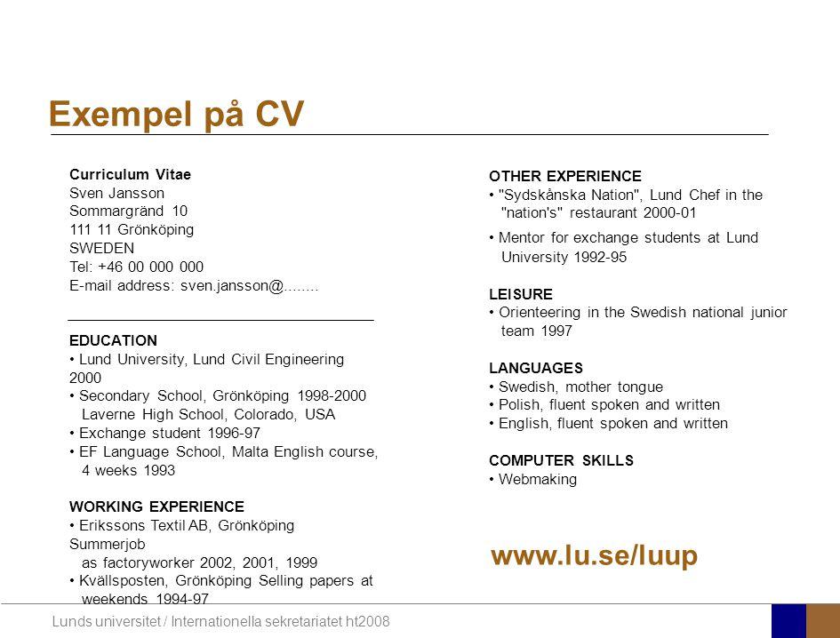 Lunds universitet / Internationella sekretariatet ht2008 Exempel på CV Curriculum Vitae Sven Jansson Sommargränd 10 111 11 Grönköping SWEDEN Tel: +46