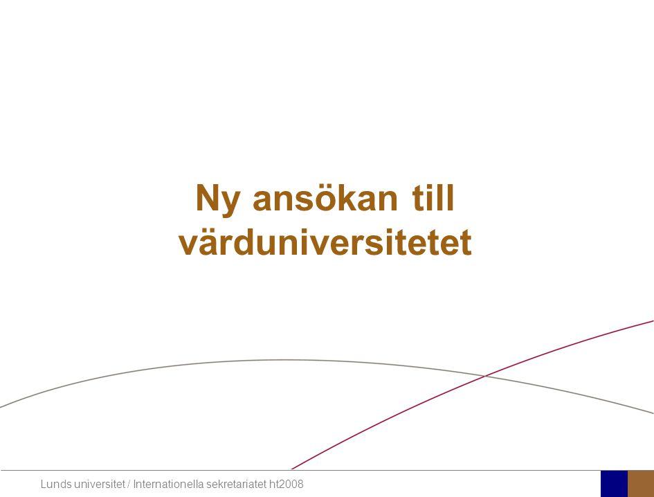 Lunds universitet / Internationella sekretariatet ht2008 Ny ansökan till värduniversitetet