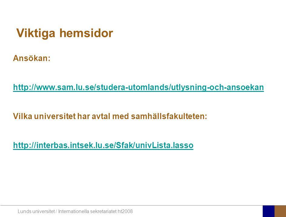 Lunds universitet / Internationella sekretariatet ht2008 Ansökan: http://www.sam.lu.se/studera-utomlands/utlysning-och-ansoekan Vilka universitet har
