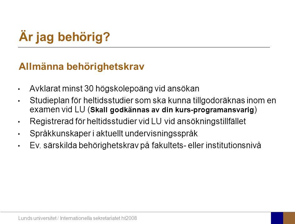 Lunds universitet / Internationella sekretariatet ht2008 Allmänna behörighetskrav Är jag behörig? Avklarat minst 30 högskolepoäng vid ansökan Studiepl