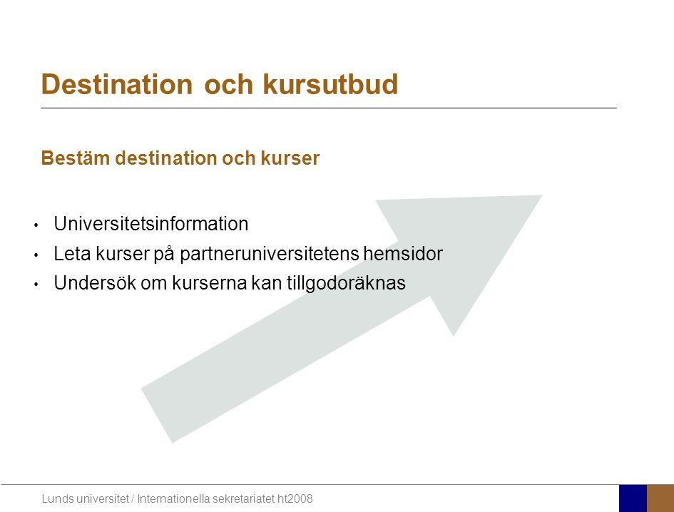 Lunds universitet / Internationella sekretariatet ht2008 Destination och kursutbud Bestäm destination och kurser Universitetsinformation Leta kurser p