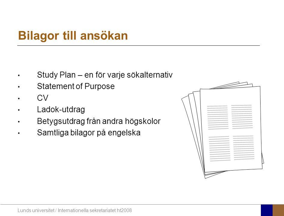 Lunds universitet / Internationella sekretariatet ht2008 Bilagor till ansökan Study Plan – en för varje sökalternativ Statement of Purpose CV Ladok-ut