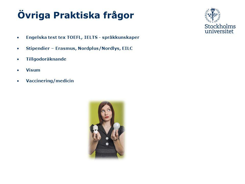 Övriga Praktiska frågor Engelska test tex TOEFL, IELTS - språkkunskaper Stipendier – Erasmus, Nordplus/Nordlys, EILC Tillgodoräknande Visum Vaccinering/medicin