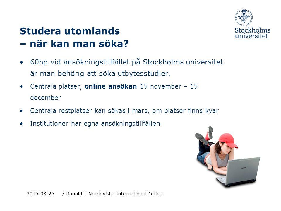 2015-03-26/ Ronald T Nordqvist – International Office Behörighet och urval Generella behörighetskrav: - medborgarskap - registrering av studier på SU - 60 hp avklarade vid ansökningstillfället - heltidsstudier som skall tillgodoräknas Särskilda behörighetskrav: - eventuella ämnes- och språkkunskaper Urval 1) komplett ansökan 2) företräde ges till studenter som inte varit utbytesstudent 3) studieresultat 4) övriga meriter, tex arbete inom studentkåren, fadder.
