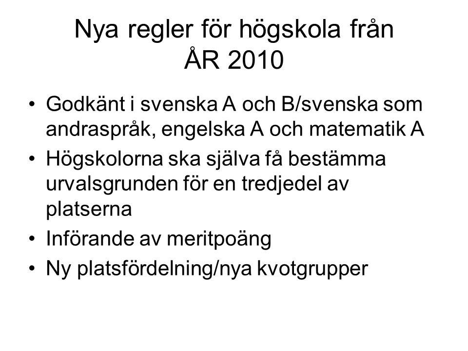 Nya regler för högskola från ÅR 2010 Godkänt i svenska A och B/svenska som andraspråk, engelska A och matematik A Högskolorna ska själva få bestämma u