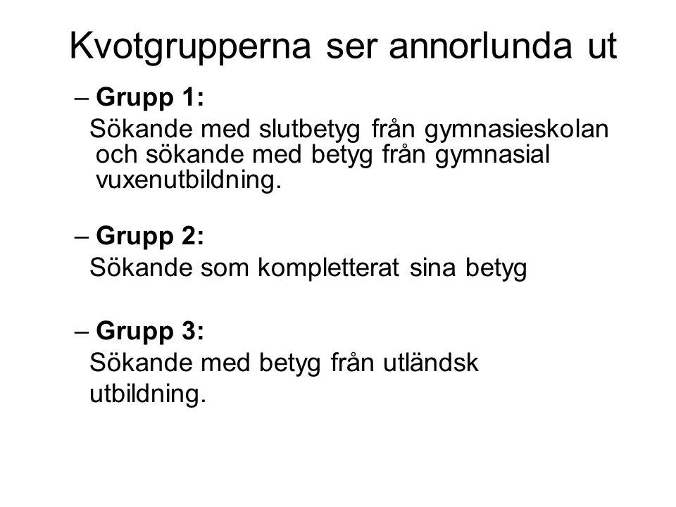 Kvotgrupperna ser annorlunda ut –Grupp 1: Sökande med slutbetyg från gymnasieskolan och sökande med betyg från gymnasial vuxenutbildning. –Grupp 2: Sö