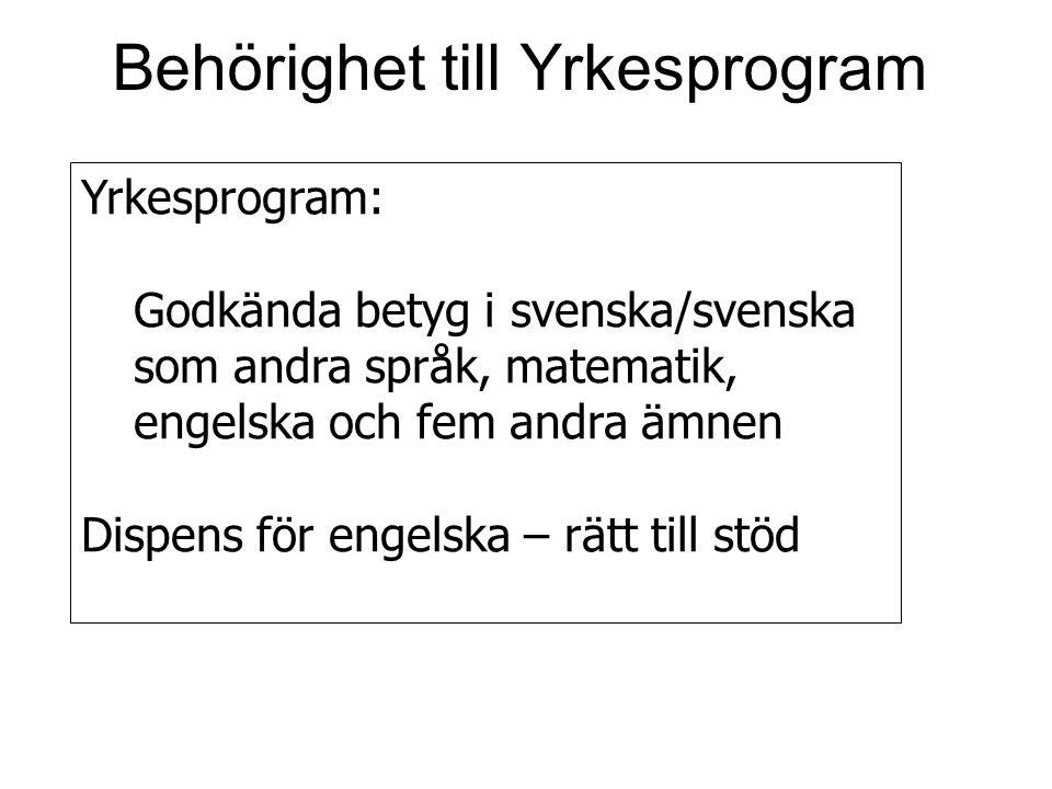 Behörighet till Yrkesprogram Yrkesprogram: Godkända betyg i svenska/svenska som andra språk, matematik, engelska och fem andra ämnen Dispens för engel