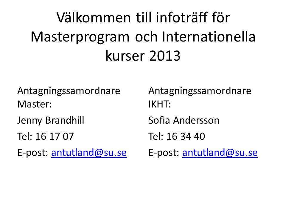Välkommen till infoträff för Masterprogram och Internationella kurser 2013 Antagningssamordnare Master: Jenny Brandhill Tel: 16 17 07 E-post: antutlan