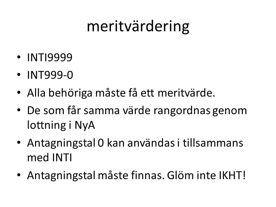 meritvärdering INTI9999 INT999-0 Alla behöriga måste få ett meritvärde. De som får samma värde rangordnas genom lottning i NyA Antagningstal 0 kan anv
