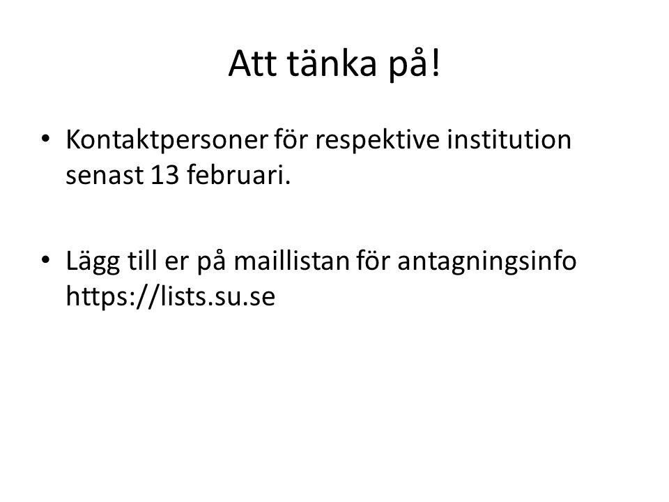 Att tänka på! Kontaktpersoner för respektive institution senast 13 februari. Lägg till er på maillistan för antagningsinfo https://lists.su.se