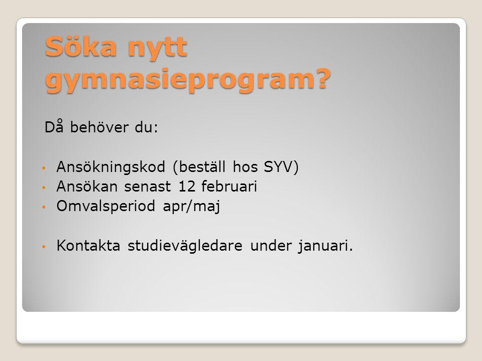 Söka nytt gymnasieprogram? Då behöver du: Ansökningskod (beställ hos SYV) Ansökan senast 12 februari Omvalsperiod apr/maj Kontakta studievägledare und