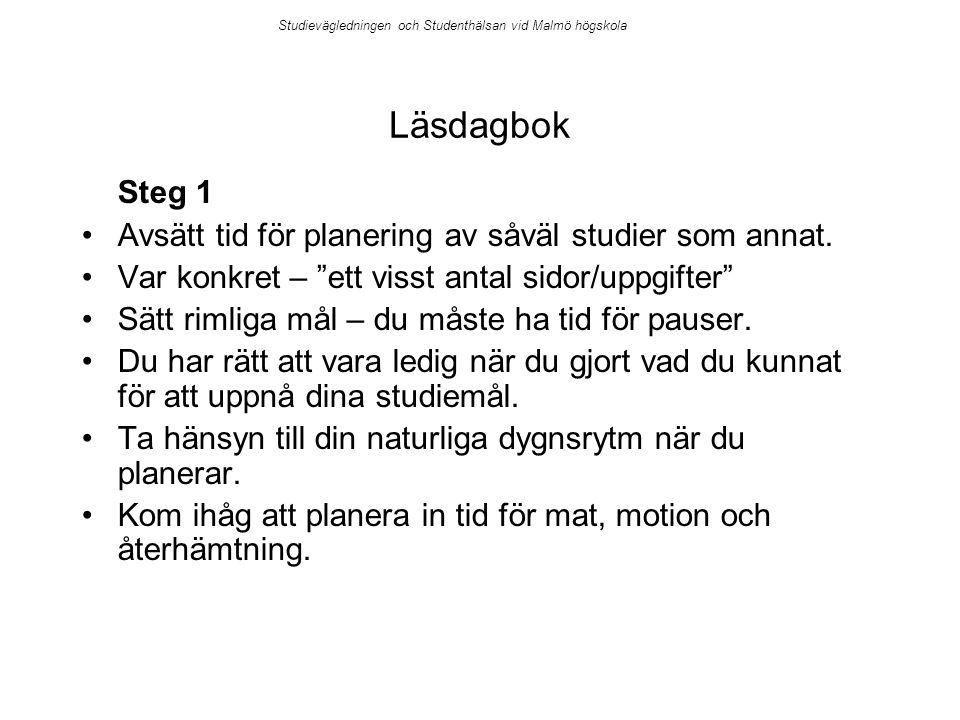 Studievägledningen och Studenthälsan vid Malmö högskola Läsdagbok Steg 1 Avsätt tid för planering av såväl studier som annat.