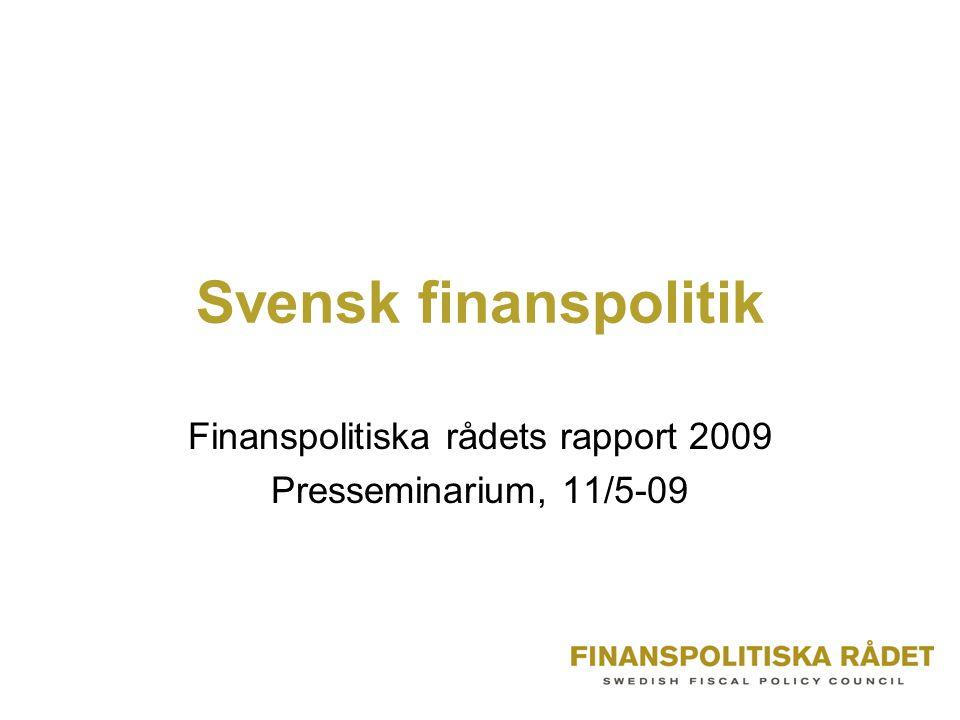 Svensk finanspolitik Finanspolitiska rådets rapport 2009 Presseminarium, 11/5-09