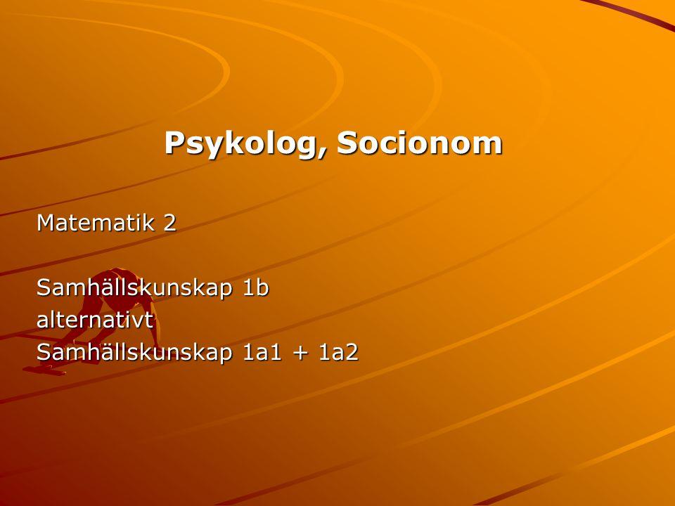 Psykolog, Socionom Matematik 2 Samhällskunskap 1b alternativt Samhällskunskap 1a1 + 1a2