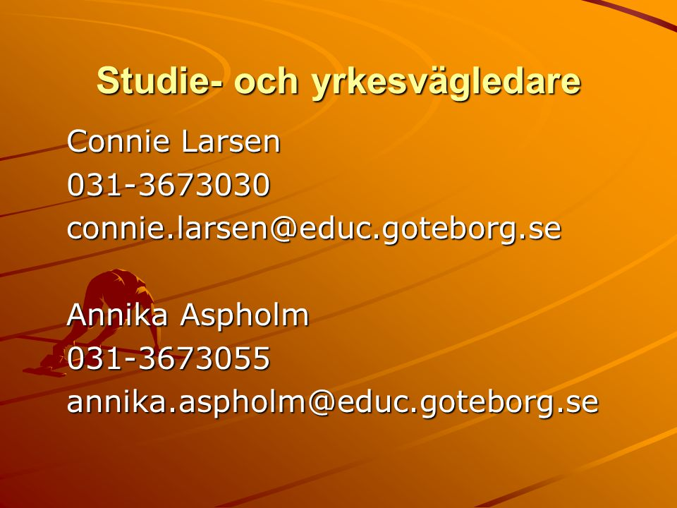 Studie- och yrkesvägledare Connie Larsen 031-3673030connie.larsen@educ.goteborg.se Annika Aspholm 031-3673055annika.aspholm@educ.goteborg.se