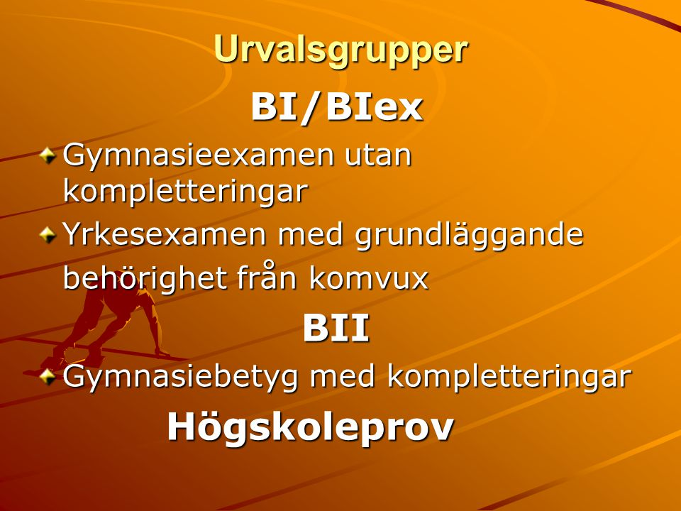 Urvalsgrupper BI/BIex Gymnasieexamen utan kompletteringar Yrkesexamen med grundläggande behörighet från komvux BII Gymnasiebetyg med kompletteringar Högskoleprov