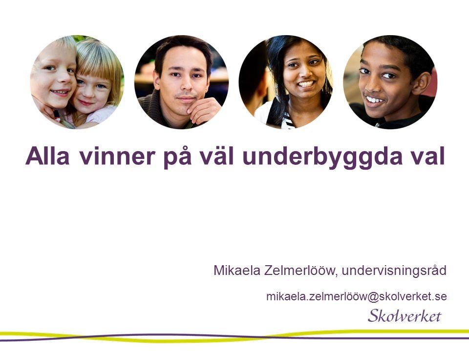 Alla vinner på väl underbyggda val Mikaela Zelmerlööw, undervisningsråd mikaela.zelmerlööw@skolverket.se