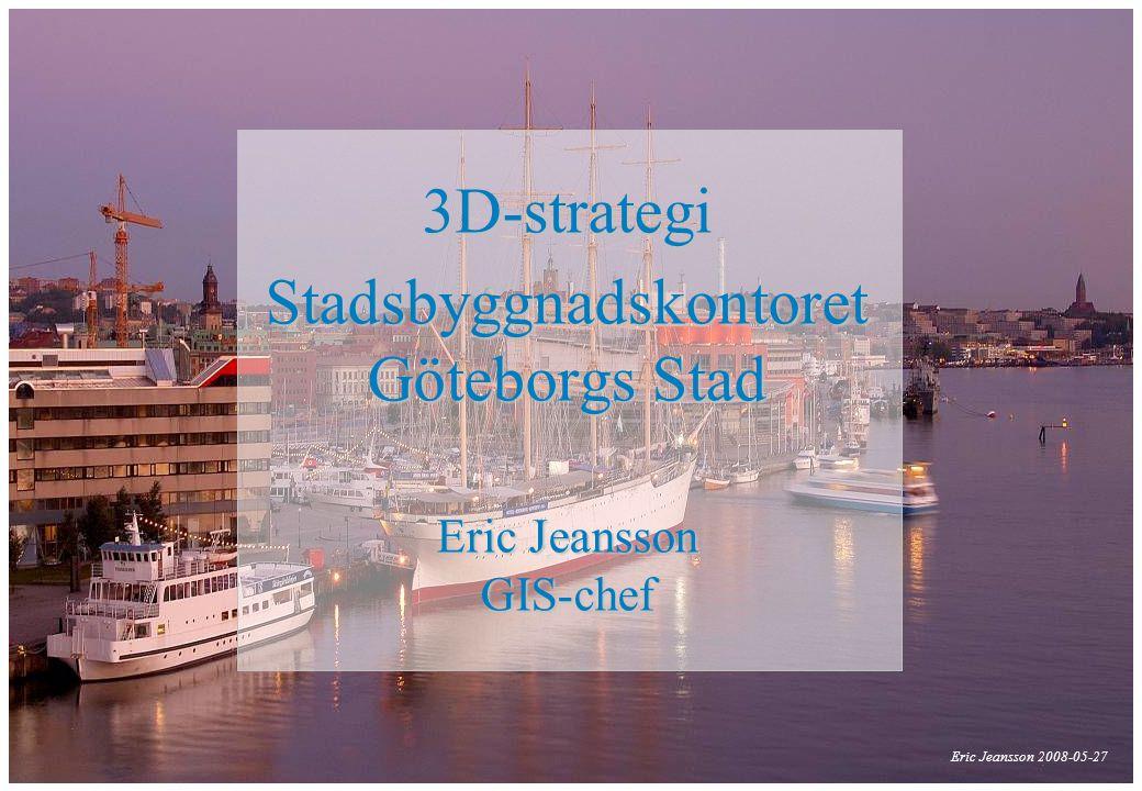 Eric Jeansson, 2008-05-27 3D-strategi Stadsbyggnadskontoret Göteborgs Stad Eric Jeansson GIS-chef Eric Jeansson 2008-05-27