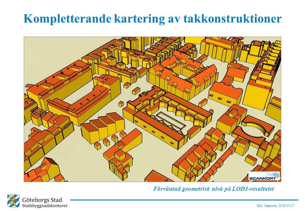 Eric Jeansson, 2008-05-27 Kompletterande kartering av takkonstruktioner Förväntad geometrisk nivå på LOD3-resultatet