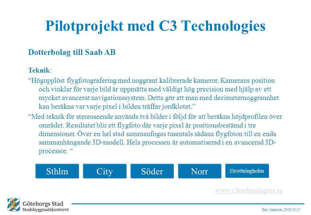 Eric Jeansson, 2008-05-27 Pilotprojekt med C3 Technologies Dotterbolag till Saab AB Teknik: Högupplöst flygfotografering med noggrant kalibrerade kameror.