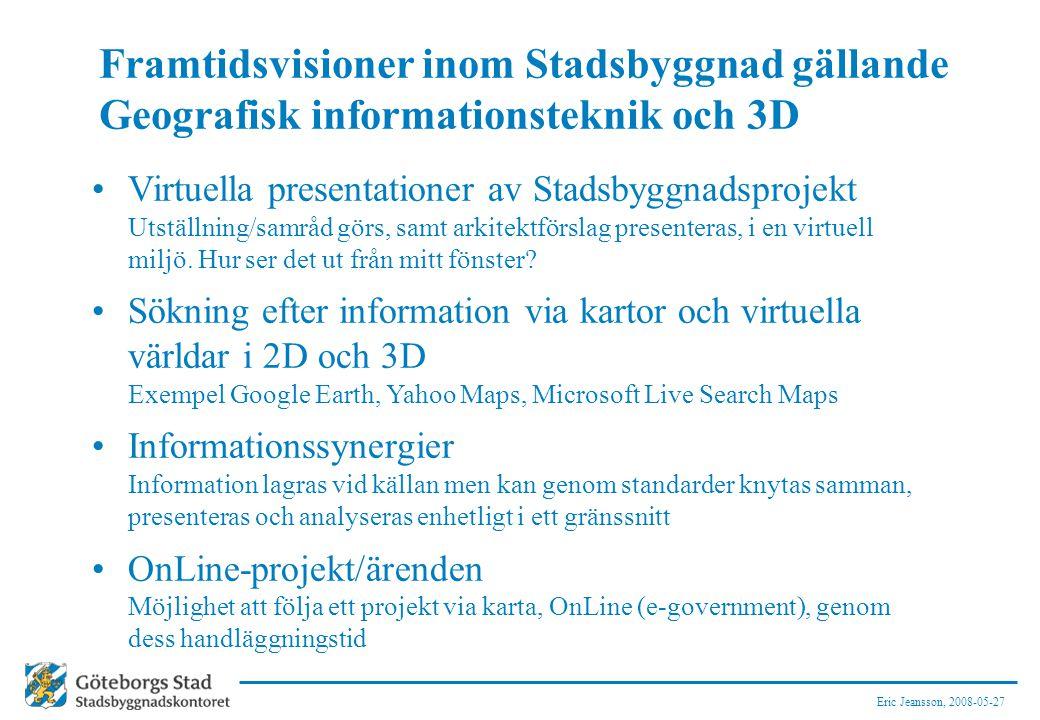 Eric Jeansson, 2008-05-27 Framtidsvisioner inom Stadsbyggnad gällande Geografisk informationsteknik och 3D Virtuella presentationer av Stadsbyggnadspr