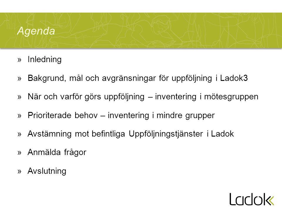 Agenda »Inledning »Bakgrund, mål och avgränsningar för uppföljning i Ladok3 »När och varför görs uppföljning – inventering i mötesgruppen »Prioriterade behov – inventering i mindre grupper »Avstämning mot befintliga Uppföljningstjänster i Ladok »Anmälda frågor »Avslutning