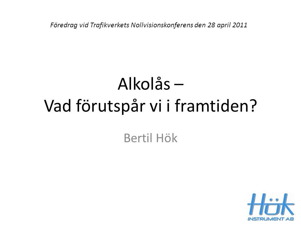 Alkolås – Vad förutspår vi i framtiden? Bertil Hök Föredrag vid Trafikverkets Nollvisionskonferens den 28 april 2011
