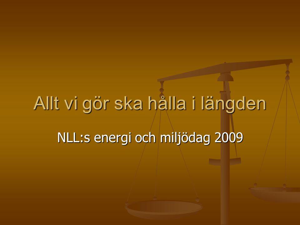 Allt vi gör ska hålla i längden NLL:s energi och miljödag 2009