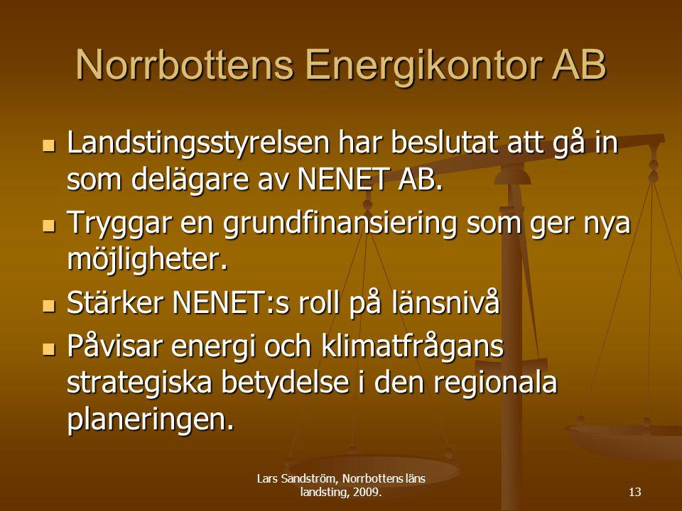 Lars Sandström, Norrbottens läns landsting, 2009.13 Norrbottens Energikontor AB Landstingsstyrelsen har beslutat att gå in som delägare av NENET AB. L