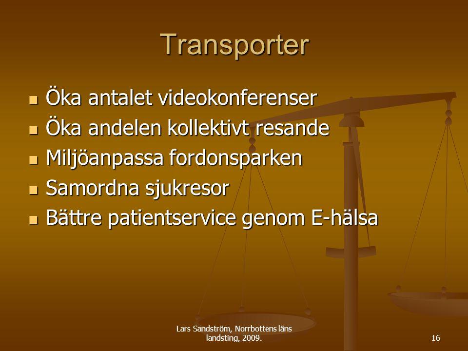 Lars Sandström, Norrbottens läns landsting, 2009.16 Transporter Öka antalet videokonferenser Öka antalet videokonferenser Öka andelen kollektivt resan