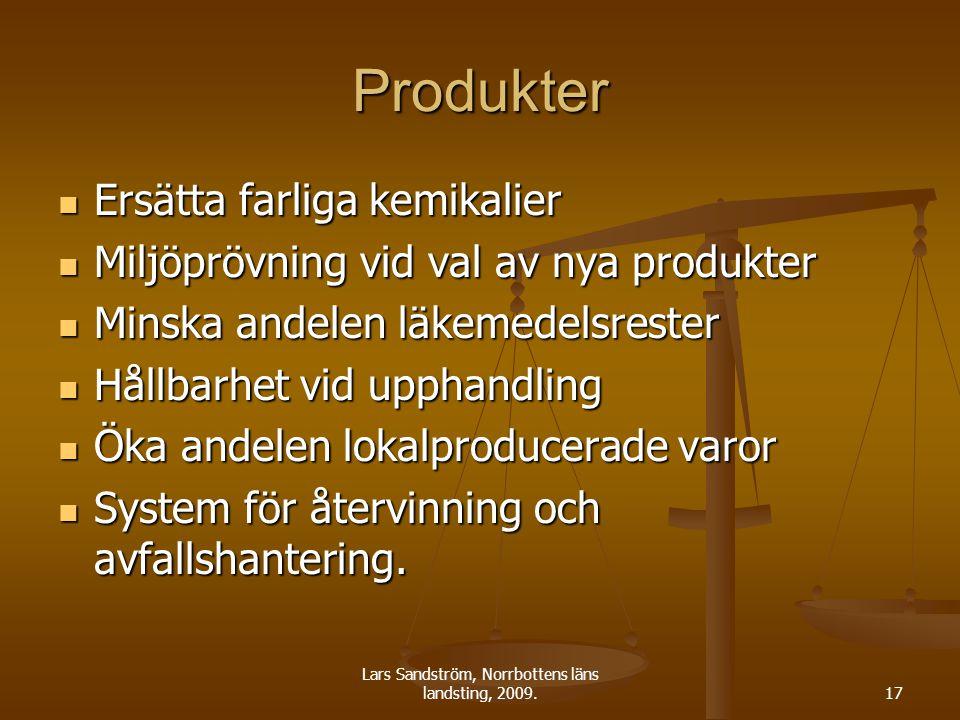 Lars Sandström, Norrbottens läns landsting, 2009.17 Produkter Ersätta farliga kemikalier Ersätta farliga kemikalier Miljöprövning vid val av nya produkter Miljöprövning vid val av nya produkter Minska andelen läkemedelsrester Minska andelen läkemedelsrester Hållbarhet vid upphandling Hållbarhet vid upphandling Öka andelen lokalproducerade varor Öka andelen lokalproducerade varor System för återvinning och avfallshantering.