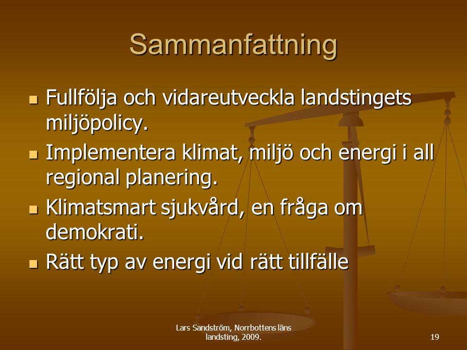 Lars Sandström, Norrbottens läns landsting, 2009.19 Sammanfattning Fullfölja och vidareutveckla landstingets miljöpolicy. Fullfölja och vidareutveckla