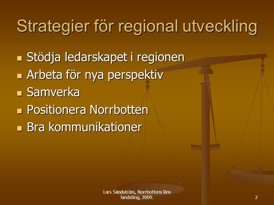 Lars Sandström, Norrbottens läns landsting, 2009.2 Strategier för regional utveckling Stödja ledarskapet i regionen Stödja ledarskapet i regionen Arbe