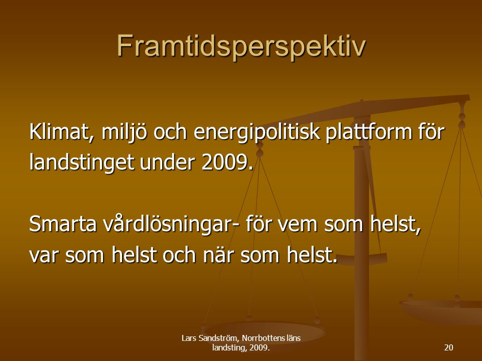 Lars Sandström, Norrbottens läns landsting, 2009.20 Framtidsperspektiv Klimat, miljö och energipolitisk plattform för landstinget under 2009. Smarta v