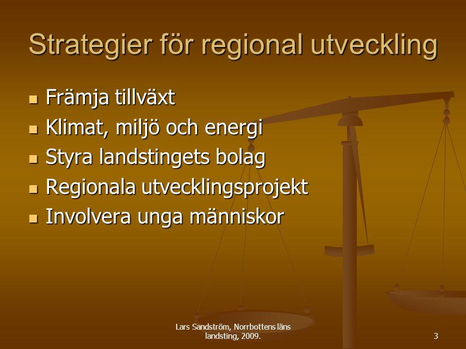 Lars Sandström, Norrbottens läns landsting, 2009.3 Strategier för regional utveckling Främja tillväxt Främja tillväxt Klimat, miljö och energi Klimat, miljö och energi Styra landstingets bolag Styra landstingets bolag Regionala utvecklingsprojekt Regionala utvecklingsprojekt Involvera unga människor Involvera unga människor