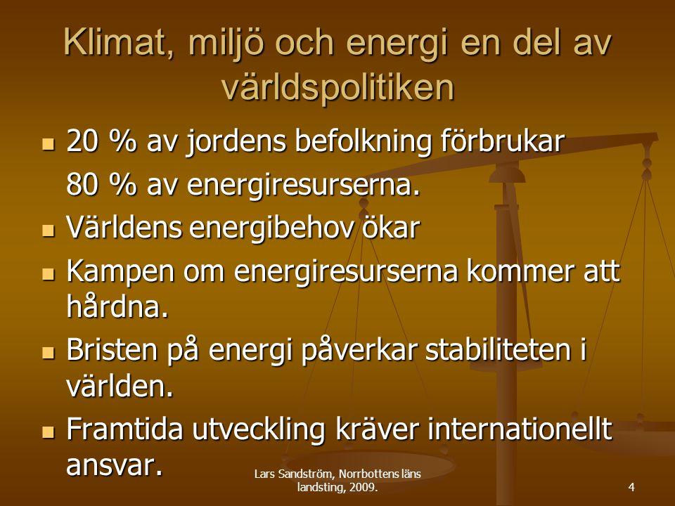 Lars Sandström, Norrbottens läns landsting, 2009.4 Klimat, miljö och energi en del av världspolitiken 20 % av jordens befolkning förbrukar 20 % av jor