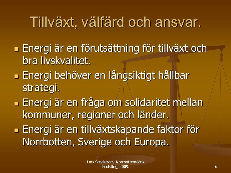 Lars Sandström, Norrbottens läns landsting, 2009.6 Tillväxt, välfärd och ansvar. Energi är en förutsättning för tillväxt och bra livskvalitet. Energi