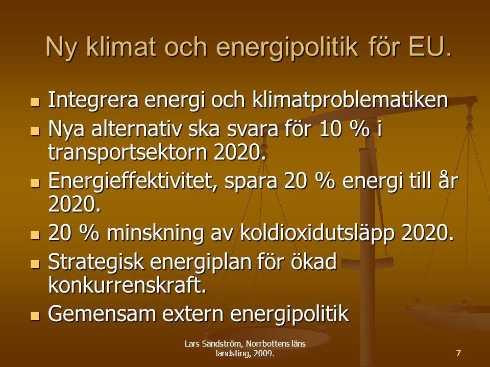 Lars Sandström, Norrbottens läns landsting, 2009.7 Ny klimat och energipolitik för EU. Ny klimat och energipolitik för EU. Integrera energi och klimat